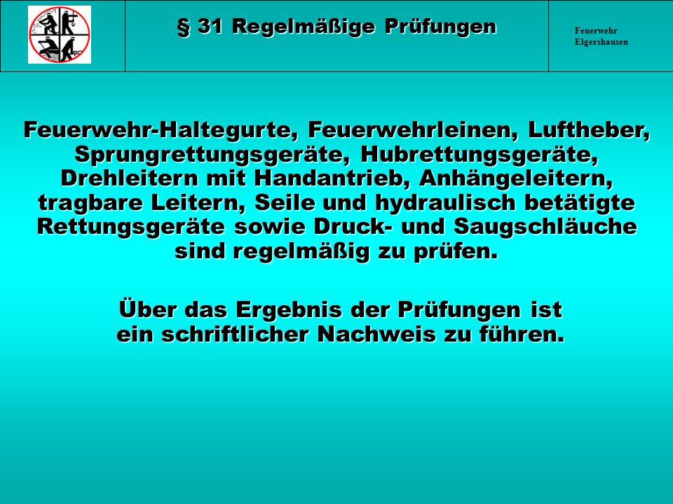 Feuerwehr Elgershausen § 31 Regelmäßige Prüfungen Feuerwehr-Haltegurte, Feuerwehrleinen, Luftheber, Sprungrettungsgeräte, Hubrettungsgeräte, Drehleite