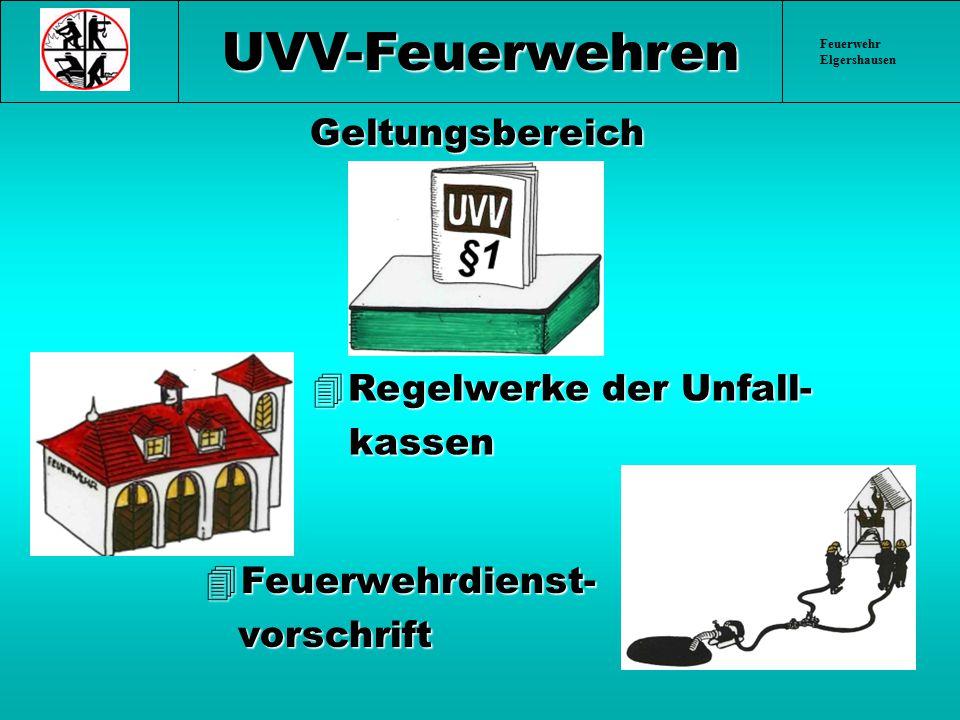 Feuerwehr Elgershausen UVV-FeuerwehrenGeltungsbereich 4Regelwerke der Unfall- kassen kassen 4Feuerwehrdienst- vorschrift