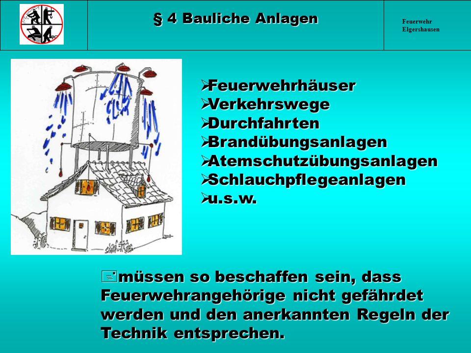 Feuerwehr Elgershausen § 4 Bauliche Anlagen +müssen so beschaffen sein, dass Feuerwehrangehörige nicht gefährdet werden und den anerkannten Regeln der
