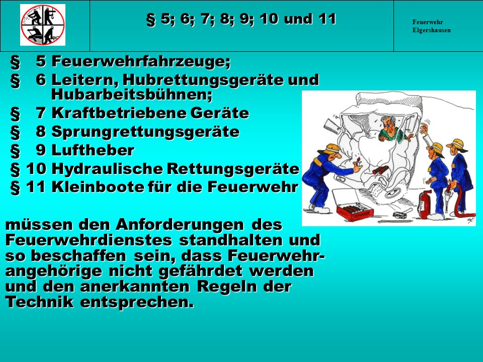Feuerwehr Elgershausen § 21 Sprungrettung Bei Übungen sind die Sprungrettungsgeräte so zu handhaben und die Fallkörper (50 kg) und -höhen (6 m) so zu wählen, dass die Haltemannschaft nicht gefährdet wird.