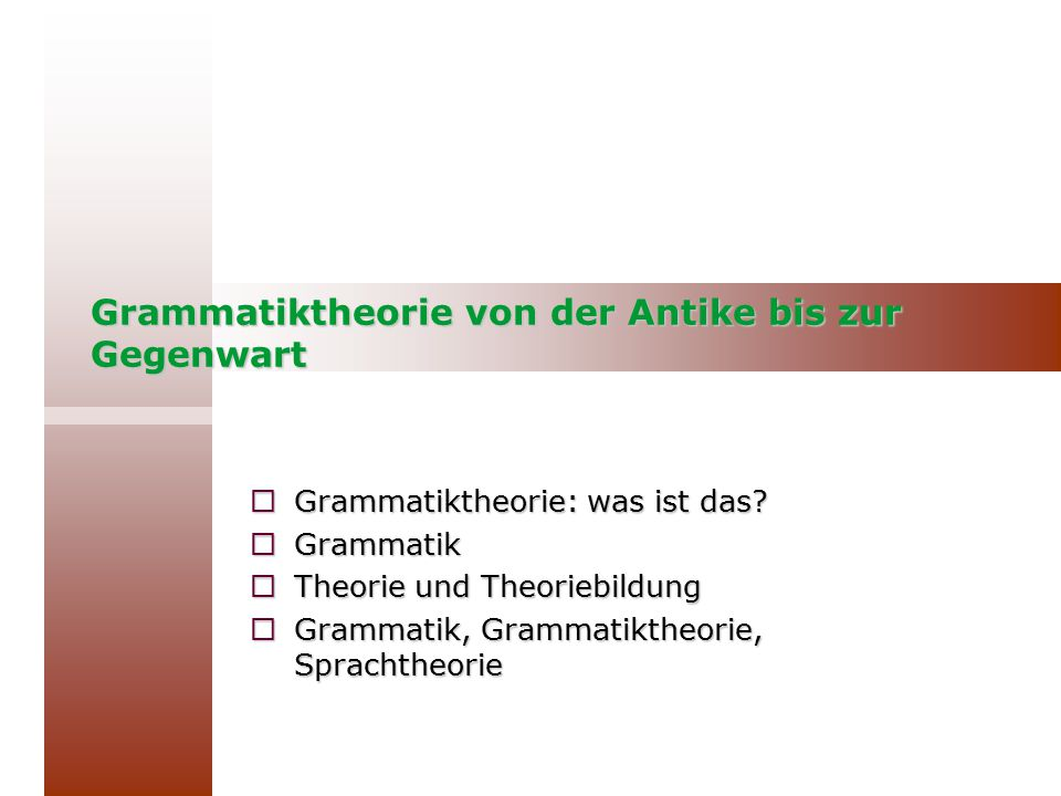 Grammatiktheorie von der Antike bis zur Gegenwart  Grammatiktheorie: was ist das?  Grammatik  Theorie und Theoriebildung  Grammatik, Grammatiktheo