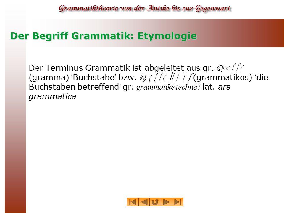 Der Begriff Grammatik: Etymologie Der Terminus Grammatik ist abgeleitet aus gr. ãñÜììá (gramma) ' Buchstabe ' bzw. ãñáììáôéêüó (grammatikos) ' die Buc