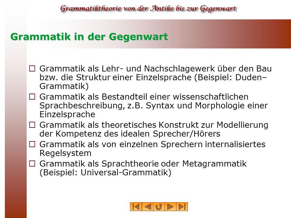 Grammatik in der Gegenwart  Grammatik als Lehr- und Nachschlagewerk über den Bau bzw. die Struktur einer Einzelsprache (Beispiel: Duden– Grammatik) 