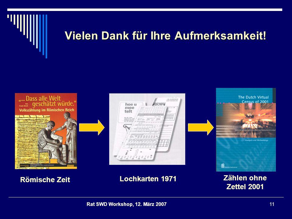 Rat SWD Workshop, 12. März 200711 Vielen Dank für Ihre Aufmerksamkeit! Römische Zeit Lochkarten 1971 Zählen ohne Zettel 2001