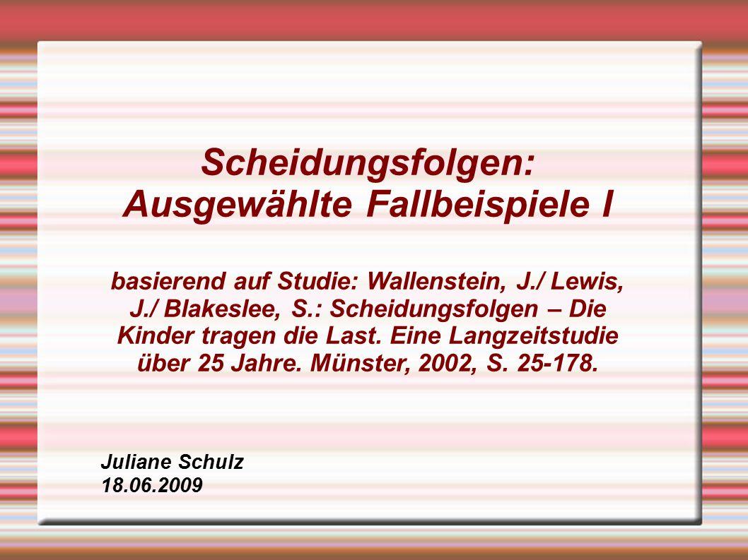 Scheidungsfolgen: Ausgewählte Fallbeispiele I basierend auf Studie: Wallenstein, J./ Lewis, J./ Blakeslee, S.: Scheidungsfolgen – Die Kinder tragen di