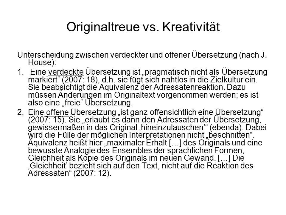 """Originaltreue vs. Kreativität Unterscheidung zwischen verdeckter und offener Übersetzung (nach J. House): 1. Eine verdeckte Übersetzung ist """"pragmatis"""