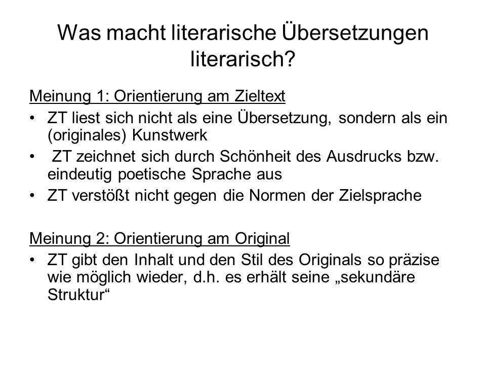 Was macht literarische Übersetzungen literarisch? Meinung 1: Orientierung am Zieltext ZT liest sich nicht als eine Übersetzung, sondern als ein (origi