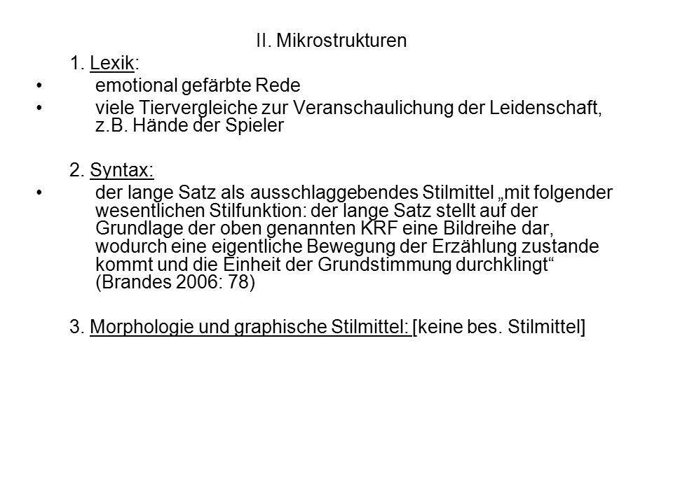 II. Mikrostrukturen 1. Lexik: emotional gefärbte Rede viele Tiervergleiche zur Veranschaulichung der Leidenschaft, z.B. Hände der Spieler 2. Syntax: d