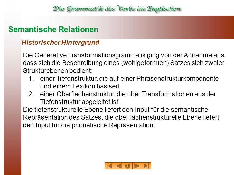 Semantische Relationen Historischer Hintergrund Die Generative Transformationsgrammatik ging von der Annahme aus, dass sich die Beschreibung eines (wo