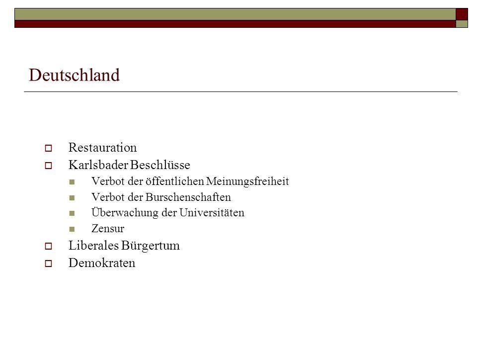 Deutschland  Restauration  Karlsbader Beschlüsse Verbot der öffentlichen Meinungsfreiheit Verbot der Burschenschaften Überwachung der Universitäten Zensur  Liberales Bürgertum  Demokraten