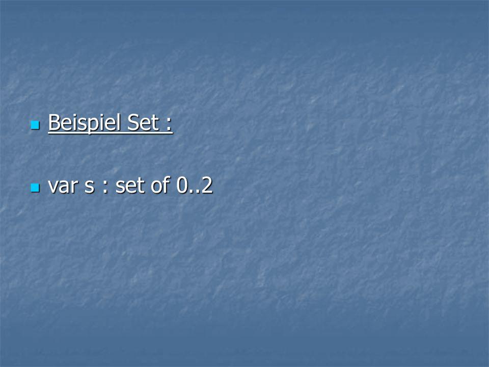 Beispiel Set : Beispiel Set : var s : set of 0..2 var s : set of 0..2