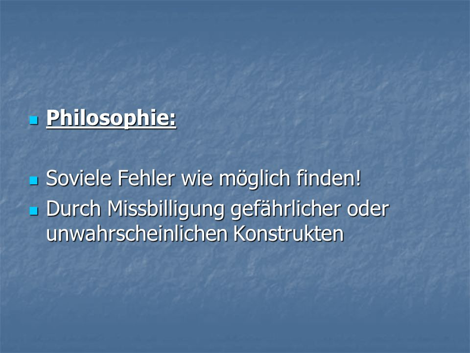 Philosophie: Philosophie: Soviele Fehler wie möglich finden.