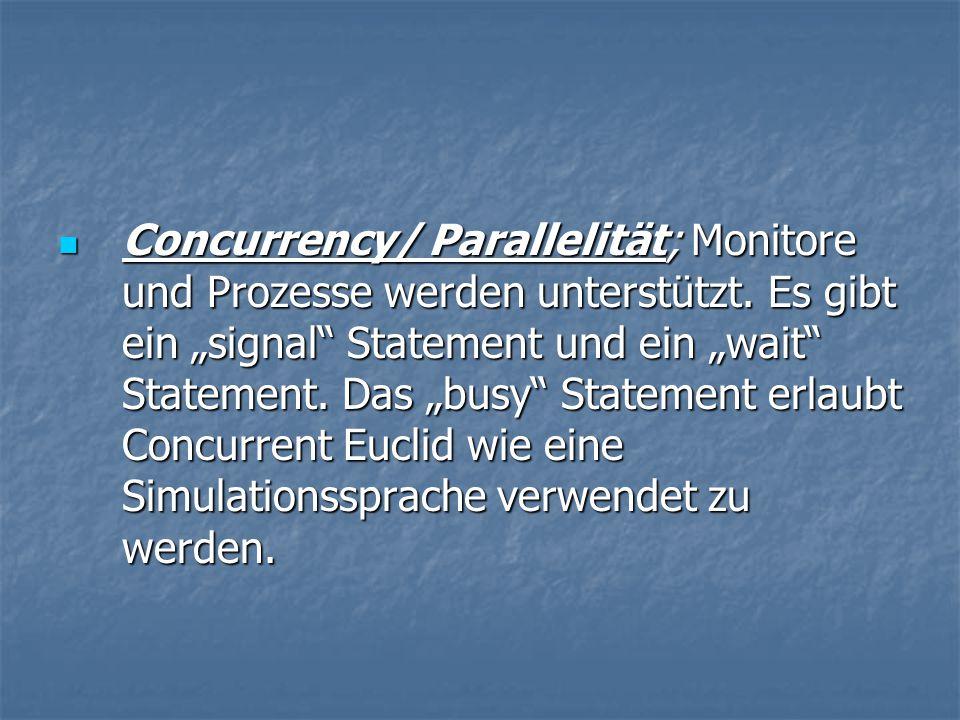 Concurrency/ Parallelität; Monitore und Prozesse werden unterstützt.