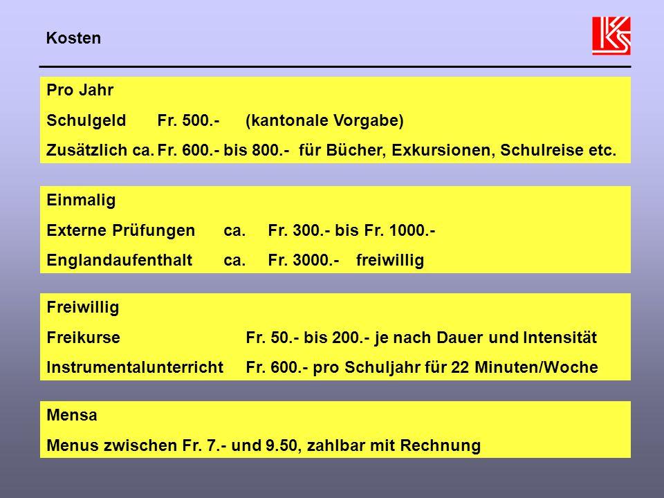 Kosten Pro Jahr SchulgeldFr.500.- (kantonale Vorgabe) Zusätzlich ca.Fr.