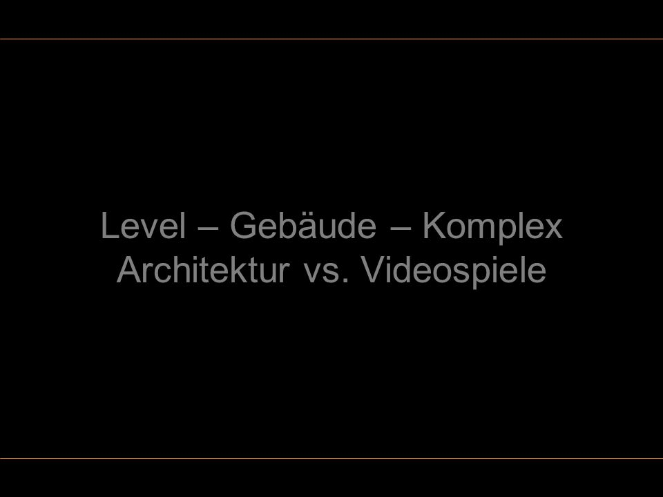 Level – Gebäude – Komplex Architektur vs. Videospiele