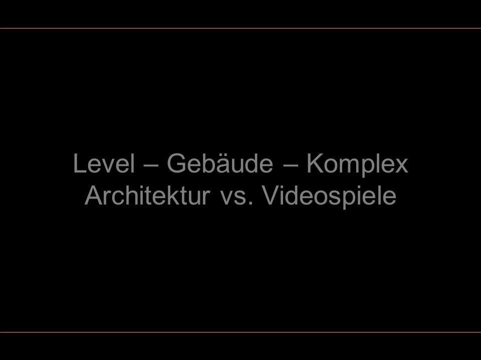 12 Level, Gebäude, Komplexe im Spieledesign (Levelarchitektur) Planer: Spieledesigner Auftraggeber: Firmen bzw.