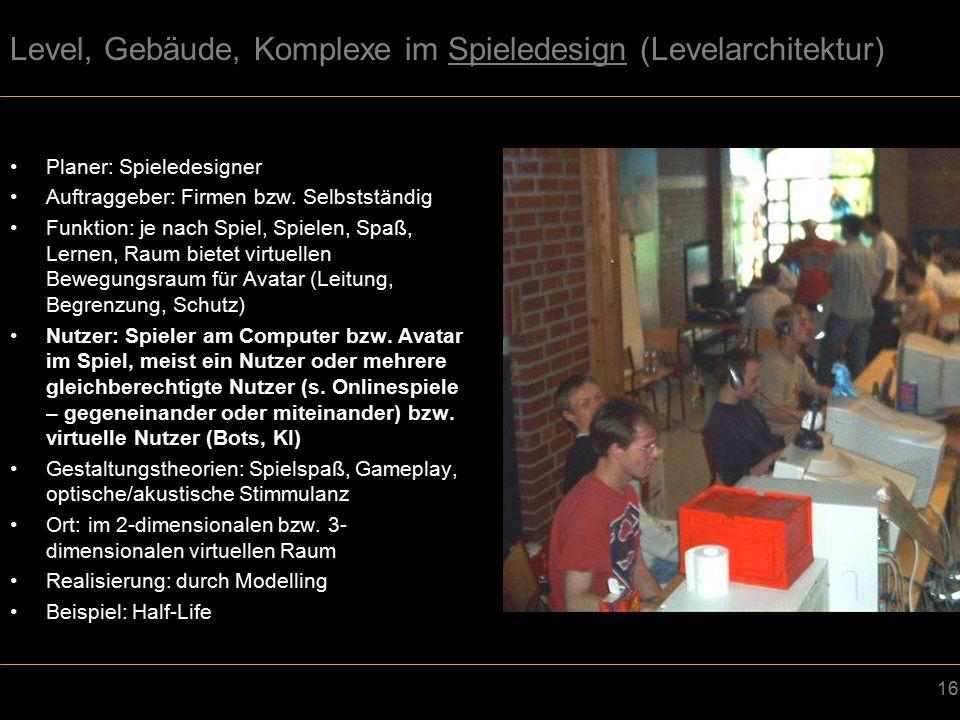 16 Level, Gebäude, Komplexe im Spieledesign (Levelarchitektur) Planer: Spieledesigner Auftraggeber: Firmen bzw.