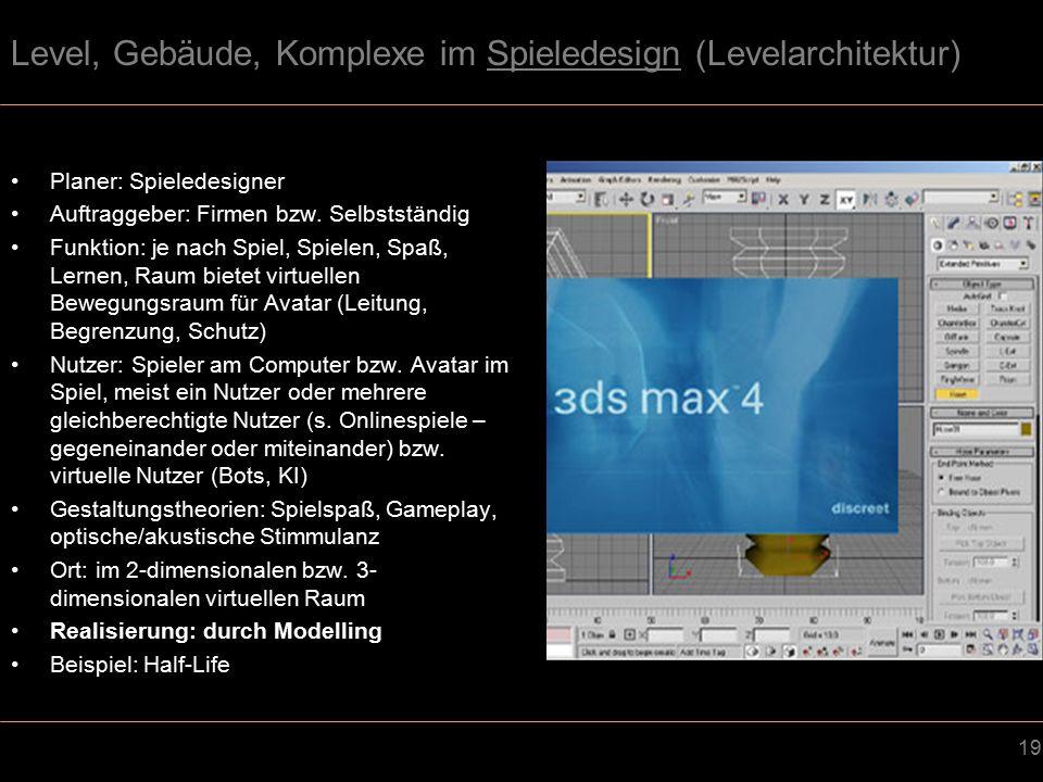 19 Level, Gebäude, Komplexe im Spieledesign (Levelarchitektur) Planer: Spieledesigner Auftraggeber: Firmen bzw.