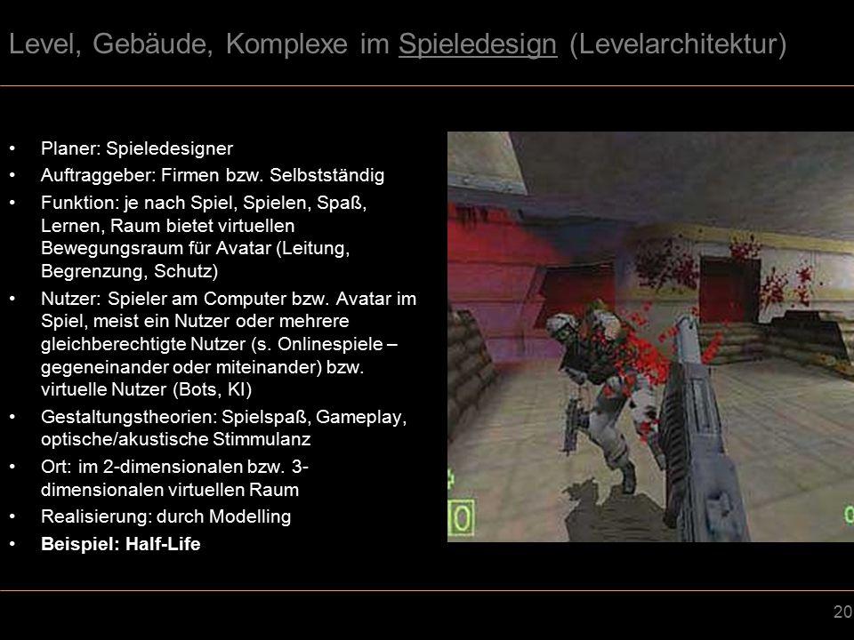 20 Level, Gebäude, Komplexe im Spieledesign (Levelarchitektur) Planer: Spieledesigner Auftraggeber: Firmen bzw.