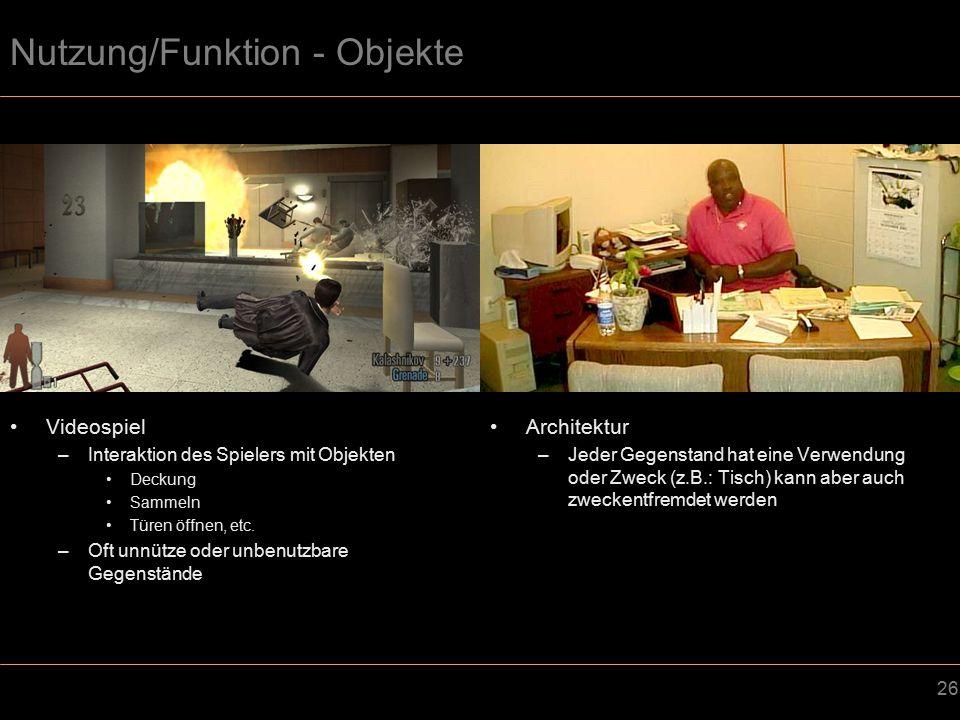 26 Nutzung/Funktion - Objekte Videospiel –Interaktion des Spielers mit Objekten Deckung Sammeln Türen öffnen, etc.