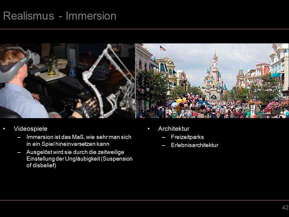 42 Realismus - Immersion Videospiele –Immersion ist das Maß, wie sehr man sich in ein Spiel hineinversetzen kann –Ausgelöst wird sie durch die zeitweilige Einstellung der Ungläubigkeit (Suspension of disbelief) Architektur –Freizeitparks –Erlebnisarchitektur