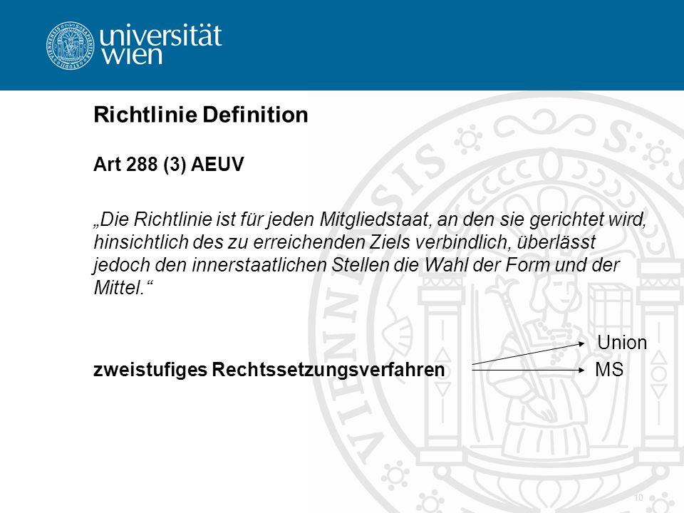 """10 Richtlinie Definition Art 288 (3) AEUV """"Die Richtlinie ist für jeden Mitgliedstaat, an den sie gerichtet wird, hinsichtlich des zu erreichenden Ziels verbindlich, überlässt jedoch den innerstaatlichen Stellen die Wahl der Form und der Mittel. Union zweistufiges Rechtssetzungsverfahren MS"""
