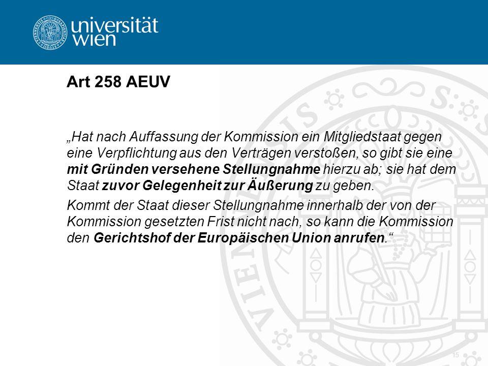 """15 Art 258 AEUV """"Hat nach Auffassung der Kommission ein Mitgliedstaat gegen eine Verpflichtung aus den Verträgen verstoßen, so gibt sie eine mit Gründen versehene Stellungnahme hierzu ab; sie hat dem Staat zuvor Gelegenheit zur Äußerung zu geben."""