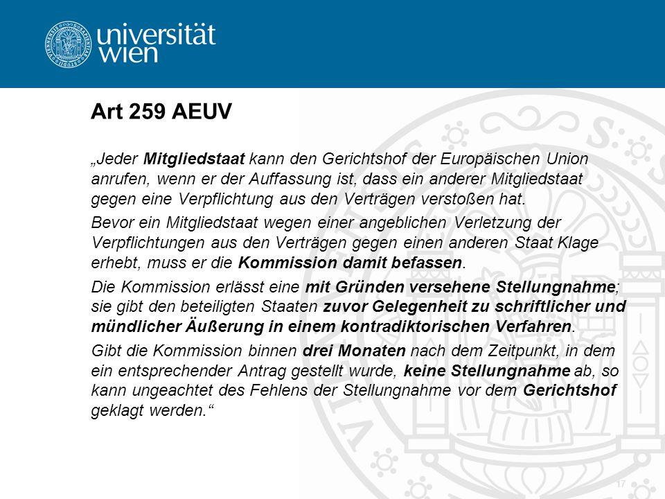 """17 Art 259 AEUV """"Jeder Mitgliedstaat kann den Gerichtshof der Europäischen Union anrufen, wenn er der Auffassung ist, dass ein anderer Mitgliedstaat gegen eine Verpflichtung aus den Verträgen verstoßen hat."""