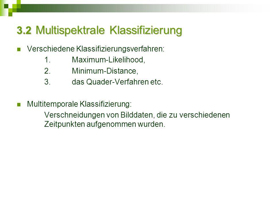 Verschiedene Klassifizierungsverfahren: 1.Maximum-Likelihood, 2.Minimum-Distance, 3.das Quader-Verfahren etc. Multitemporale Klassifizierung: Verschne