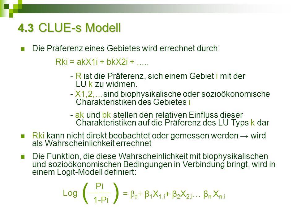 4.3 CLUE-s Modell Die Präferenz eines Gebietes wird errechnet durch: Rki = akX1i + bkX2i +..... - R ist die Präferenz, sich einem Gebiet i mit der LU
