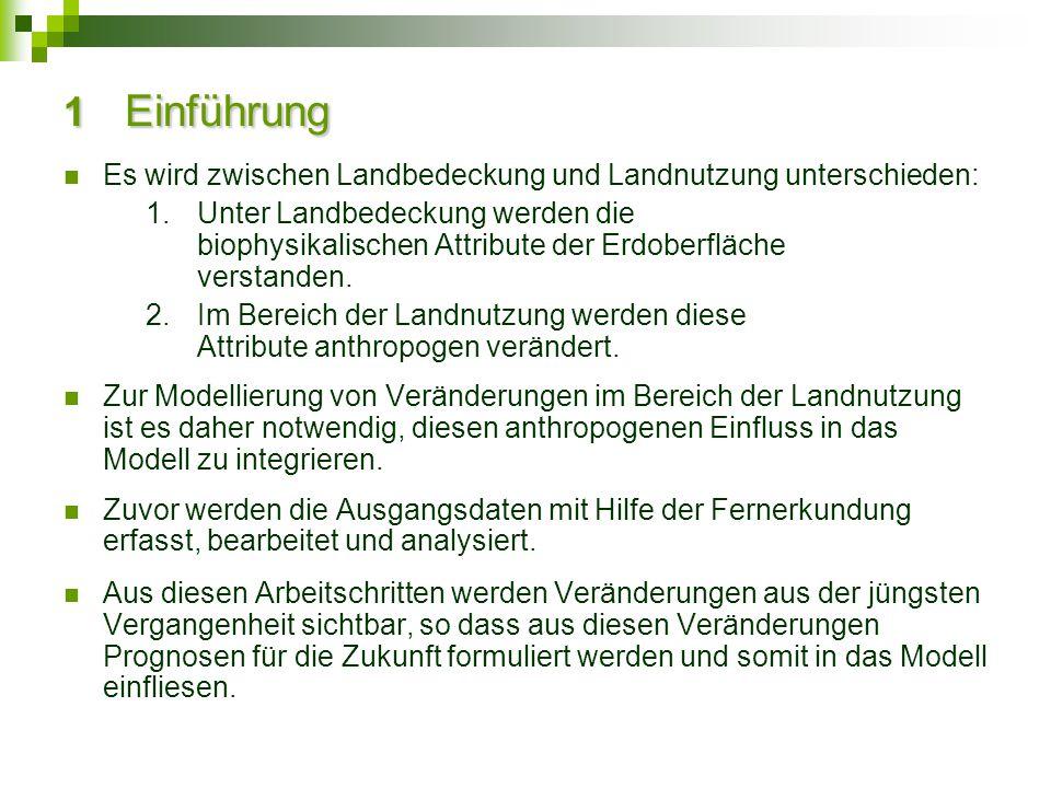 1 Einführung Es wird zwischen Landbedeckung und Landnutzung unterschieden: 1.Unter Landbedeckung werden die biophysikalischen Attribute der Erdoberflä