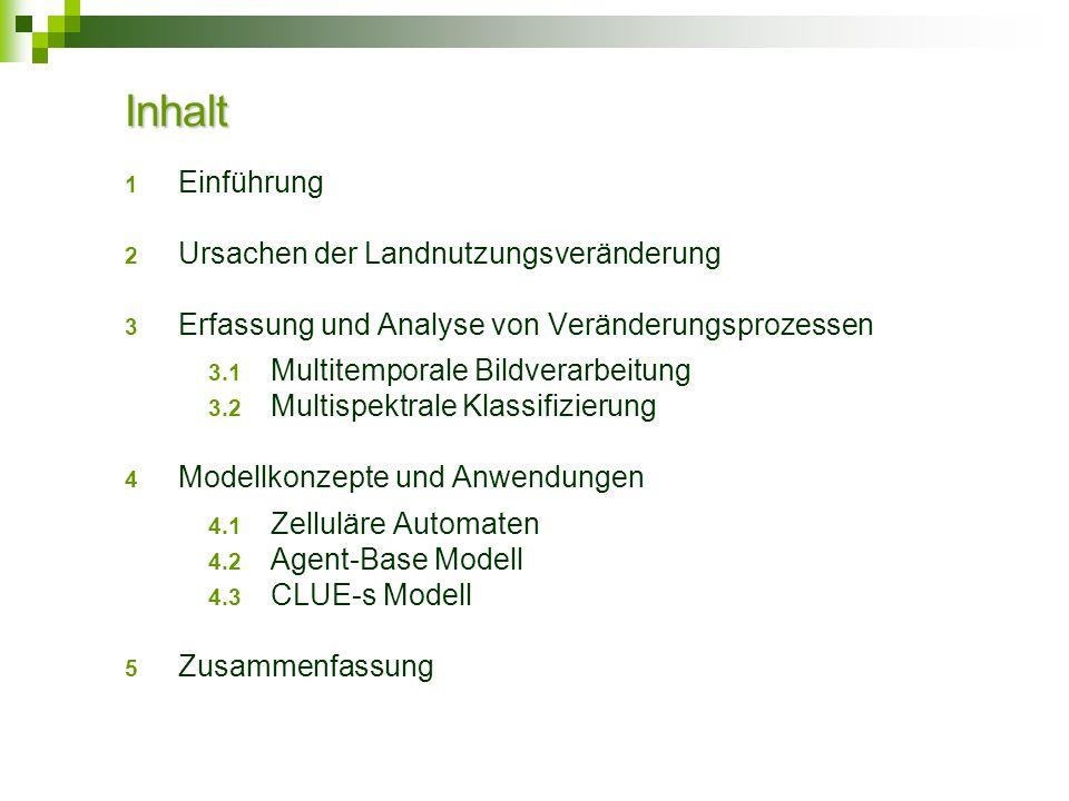 1 Einführung 2 Ursachen der Landnutzungsveränderung 3 Erfassung und Analyse von Veränderungsprozessen 3.1 Multitemporale Bildverarbeitung 3.2 Multispe