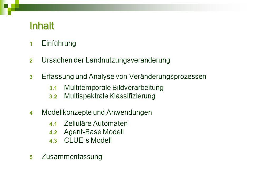 Inhalt 1 Einführung 2 Ursachen der Landnutzungsveränderung 3 Erfassung und Analyse von Veränderungsprozessen 3.1 Multitemporale Bildverarbeitung 3.2 M