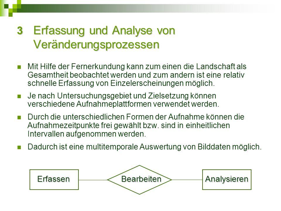 3 Erfassung und Analyse von Veränderungsprozessen Mit Hilfe der Fernerkundung kann zum einen die Landschaft als Gesamtheit beobachtet werden und zum a