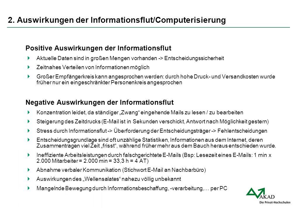 2. Auswirkungen der Informationsflut/Computerisierung Gründe für die Informationsflut  Generalistischer Ansatz: Infos werden einheitlich & einem brei