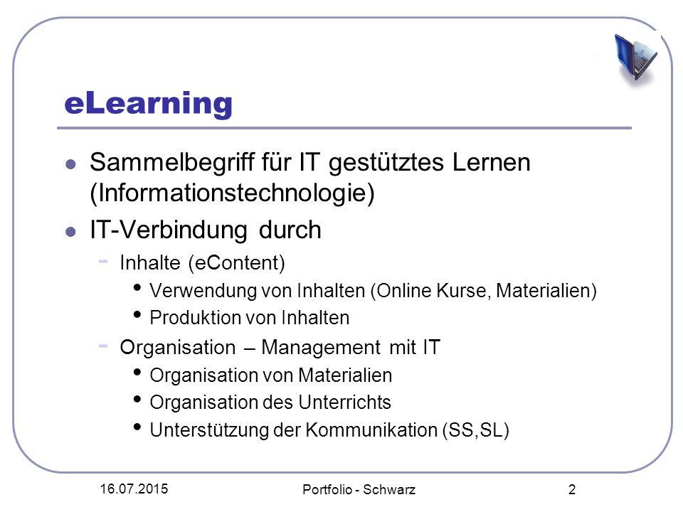 16.07.2015 Portfolio - Schwarz 2 eLearning Sammelbegriff für IT gestütztes Lernen (Informationstechnologie) IT-Verbindung durch - Inhalte (eContent) V