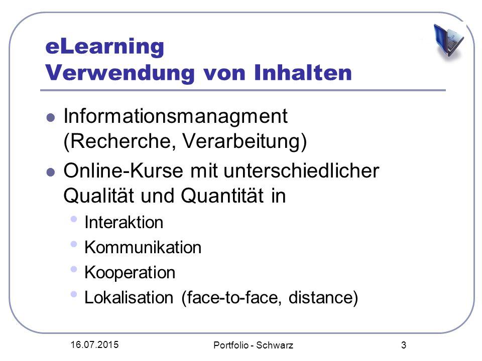 16.07.2015 Portfolio - Schwarz 3 eLearning Verwendung von Inhalten Informationsmanagment (Recherche, Verarbeitung) Online-Kurse mit unterschiedlicher