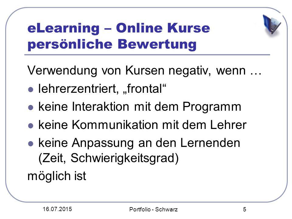 """16.07.2015 Portfolio - Schwarz 5 eLearning – Online Kurse persönliche Bewertung Verwendung von Kursen negativ, wenn … lehrerzentriert, """"frontal"""" keine"""