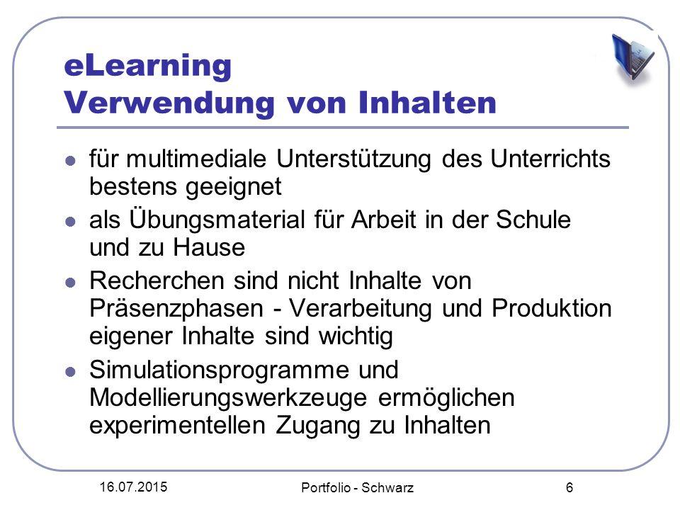 16.07.2015 Portfolio - Schwarz 6 eLearning Verwendung von Inhalten für multimediale Unterstützung des Unterrichts bestens geeignet als Übungsmaterial