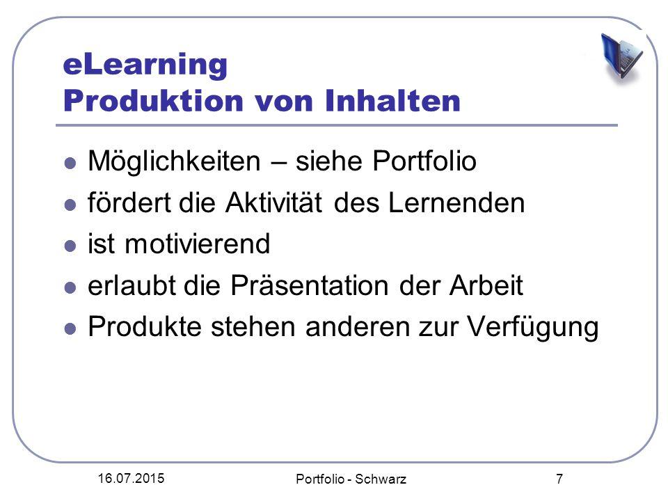 16.07.2015 Portfolio - Schwarz 7 eLearning Produktion von Inhalten Möglichkeiten – siehe Portfolio fördert die Aktivität des Lernenden ist motivierend