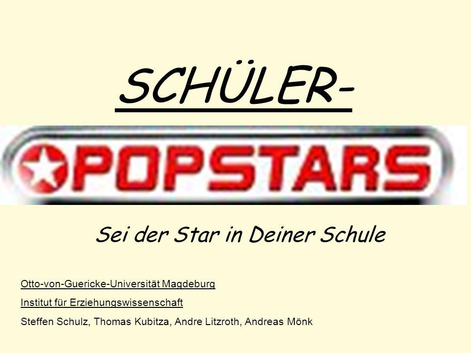 SCHÜLER- Sei der Star in Deiner Schule Otto-von-Guericke-Universität Magdeburg Institut für Erziehungswissenschaft Steffen Schulz, Thomas Kubitza, And