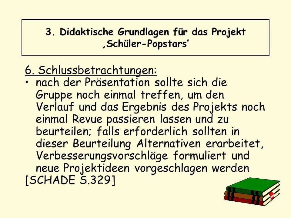 6. Schlussbetrachtungen: nach der Präsentation sollte sich die Gruppe noch einmal treffen, um den Verlauf und das Ergebnis des Projekts noch einmal Re