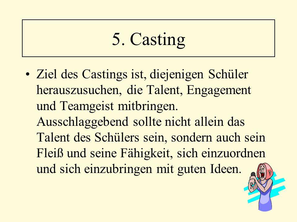 Ziel des Castings ist, diejenigen Schüler herauszusuchen, die Talent, Engagement und Teamgeist mitbringen. Ausschlaggebend sollte nicht allein das Tal