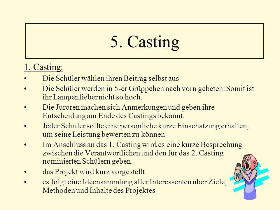 1. Casting: Die Schüler wählen ihren Beitrag selbst aus Die Schüler werden in 5-er Grüppchen nach vorn gebeten. Somit ist ihr Lampenfieber nicht so ho