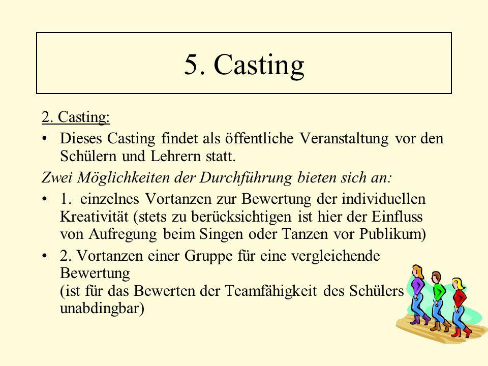 2. Casting: Dieses Casting findet als öffentliche Veranstaltung vor den Schülern und Lehrern statt. Zwei Möglichkeiten der Durchführung bieten sich an