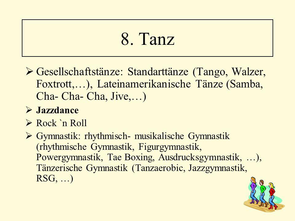  Gesellschaftstänze: Standarttänze (Tango, Walzer, Foxtrott,…), Lateinamerikanische Tänze (Samba, Cha- Cha- Cha, Jive,…)  Jazzdance  Rock `n Roll 