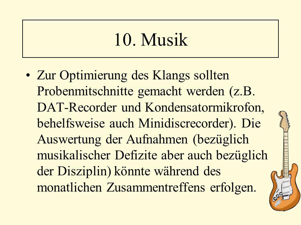 Zur Optimierung des Klangs sollten Probenmitschnitte gemacht werden (z.B. DAT-Recorder und Kondensatormikrofon, behelfsweise auch Minidiscrecorder). D
