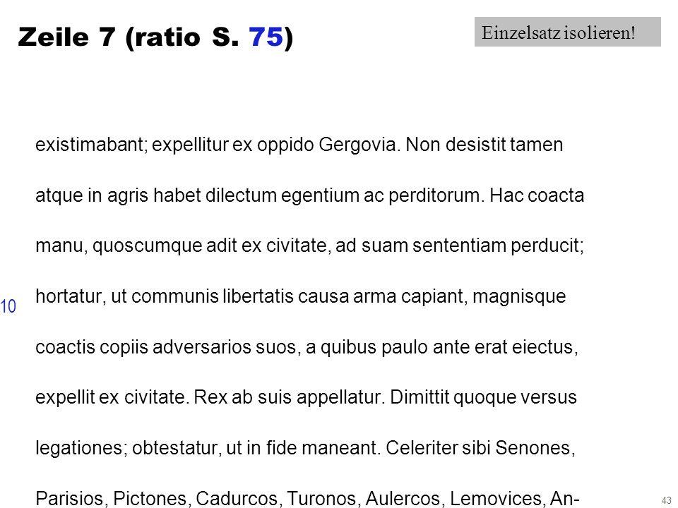 43 Zeile 7 (ratio S. 75) existimabant; expellitur ex oppido Gergovia. Non desistit tamen atque in agris habet dilectum egentium ac perditorum. Hac coa