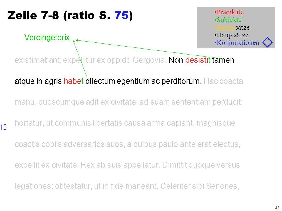 45 Zeile 7-8 (ratio S. 75) existimabant; expellitur ex oppido Gergovia. Non desistit tamen atque in agris habet dilectum egentium ac perditorum. Hac c