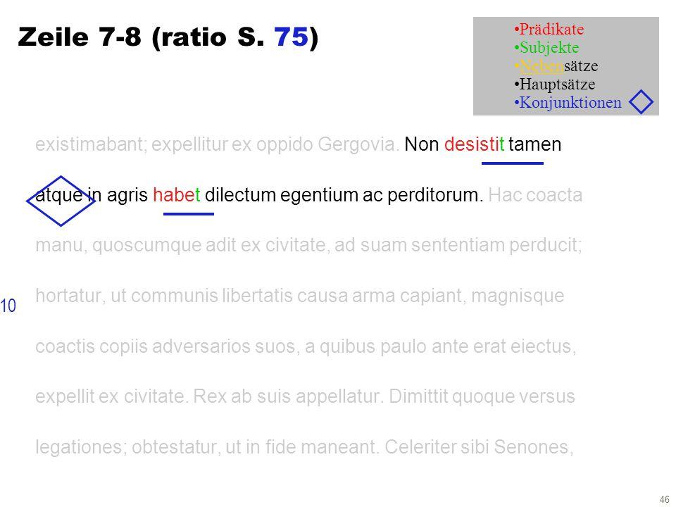 46 Zeile 7-8 (ratio S. 75) existimabant; expellitur ex oppido Gergovia. Non desistit tamen atque in agris habet dilectum egentium ac perditorum. Hac c